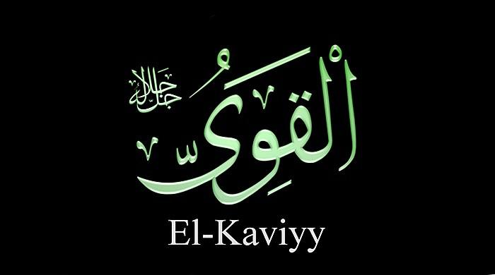 Esmaül Hüsna'dan El Kaviyy zikrinin faziletleri....