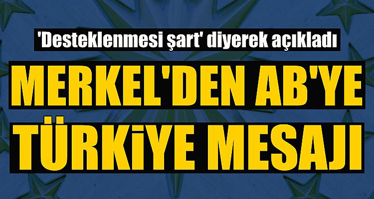 Merkel'den AB'ye mesaj: Türkiye'nin desteklenmesi şart