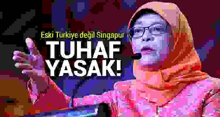 Eski Türkeyi değil Singapur! Tuhaf yasak