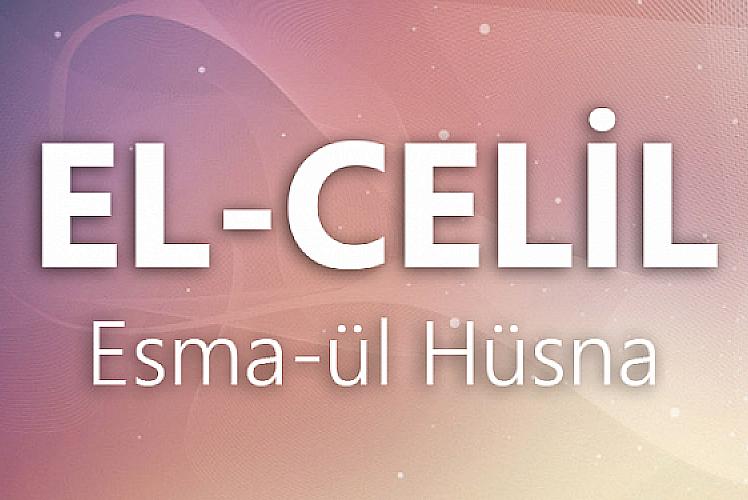 El Celil Esmaül Hüsnası manası ve faziletleri