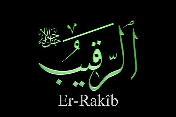 Er Rakib isminin faziletleri ve anlamı, Esmaül Hüsna