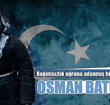 Bağımsızlık uğruna adanmış bir ömür:  Osman Batur