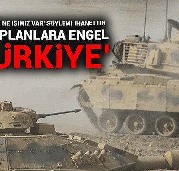 Gizli planlara engel 'Türkiye'
