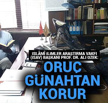 İslâmî İlimler Araştırma Vakfı (İSAV) Başkanı Prof. Dr. Ali Özek:Oruç günahtan korur