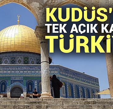 Kudüs'ün tek açık kapısı Türkiye