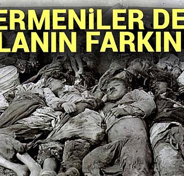 Ermeniler soykırım olmadığını biliyor
